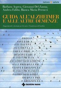 Guida all'Alzheimer e alle altre demenze. Suggerimenti e strategie per la cura e l'assistenza del malato