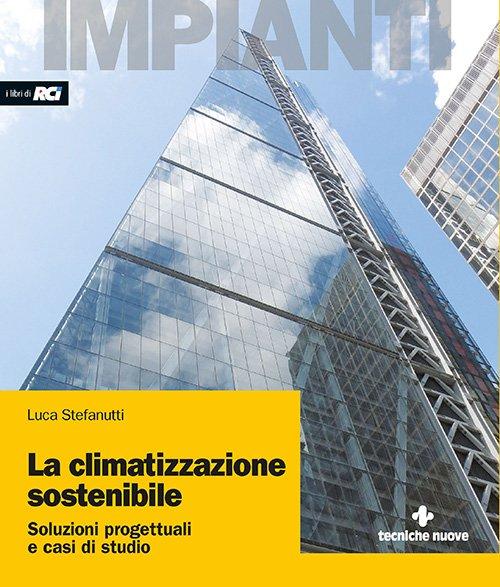La climatizzazione sostenibile. Soluzioni progettuali e casi di studio