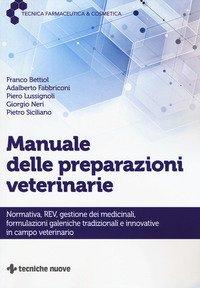 Manuale delle preparazioni veterinarie. Normativa, REV, gestione dei medicinali, formulazioni galeniche tradizionali e innovative in campo veterinario