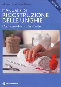 Manuale di ricostruzione delle unghie. L'onicotecnica professionale
