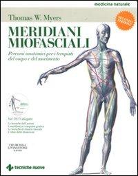 Meridiani miofasciali. Percorsi anatomici per i terapisti del corpo e del movimento. Con DVD