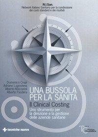 Una bussola per la sanità. Il clinical costing. Uno strumento per la direzione e la gestione delle aziende sanitarie
