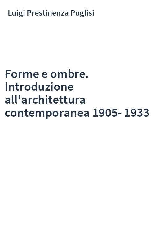 Forme e ombre. Introduzione all'architettura contemporanea 1905-1933