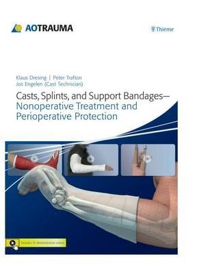 Casts, Splints, and Support Bandages: Nonoperative Treatment and Perioperative Protection