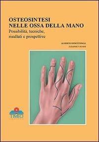 Chirurgia della mano. Osteosintesi nelle ossa della mano, possibilità, tecniche, risultati e prospettive