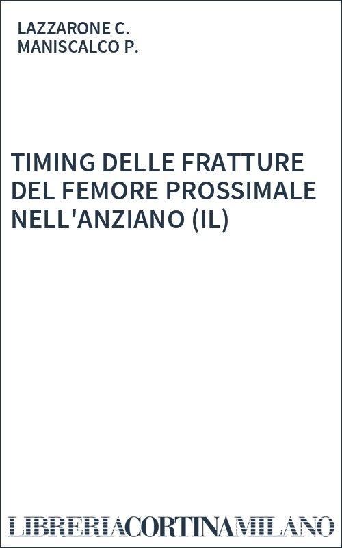 TIMING DELLE FRATTURE DEL FEMORE PROSSIMALE NELL'ANZIANO (IL)