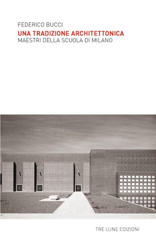 Una tradizione architettonica. Maestri della Scuola di Milano
