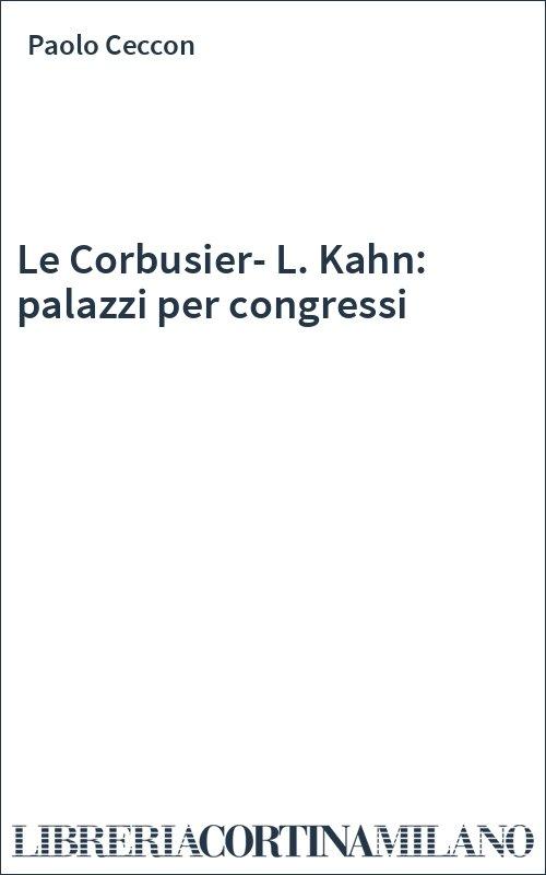 Le Corbusier-L. Kahn: palazzi per congressi