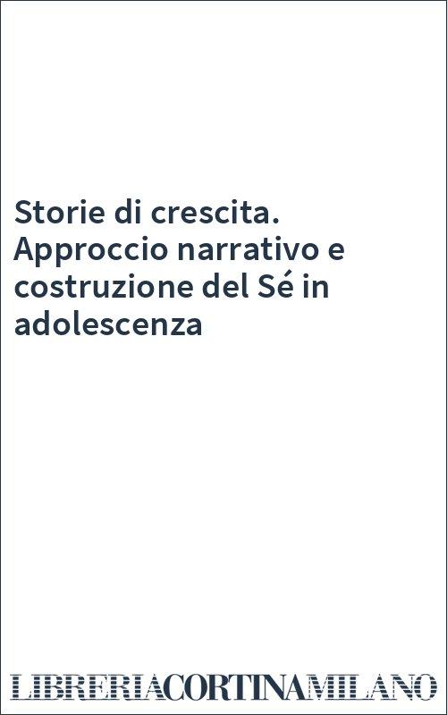 Storie di crescita. Approccio narrativo e costruzione del Sé in adolescenza
