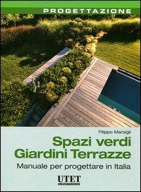 Spazi verdi giardini terrazze. Manuale per progettare in Italia