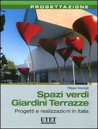 Spazi verdi giardini terrazze. Progetti e realizzazioni in Italia