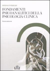 Fondamenti psicoanalitici della psicologia clinica. Dalla psicoanalisi alle altre scienze della mente