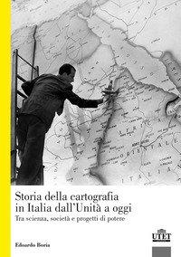 La storia della cartografia in Italia dall'Unità a oggi. Tra scienza, società e progetti di potere