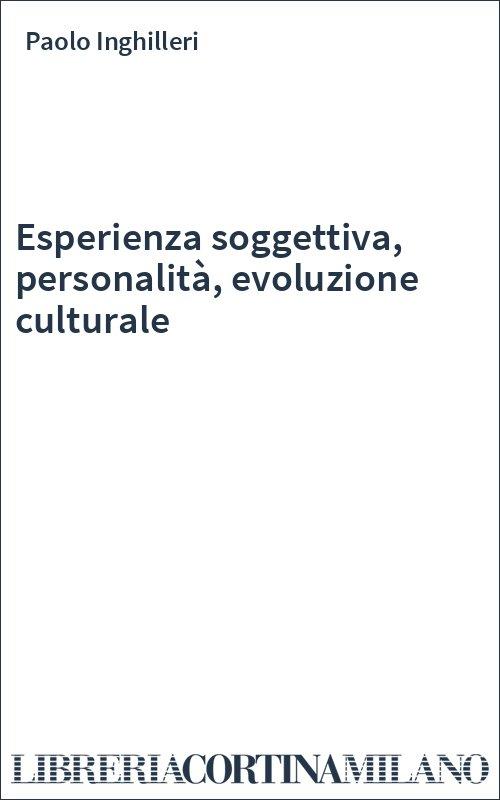 Esperienza soggettiva, personalità, evoluzione culturale