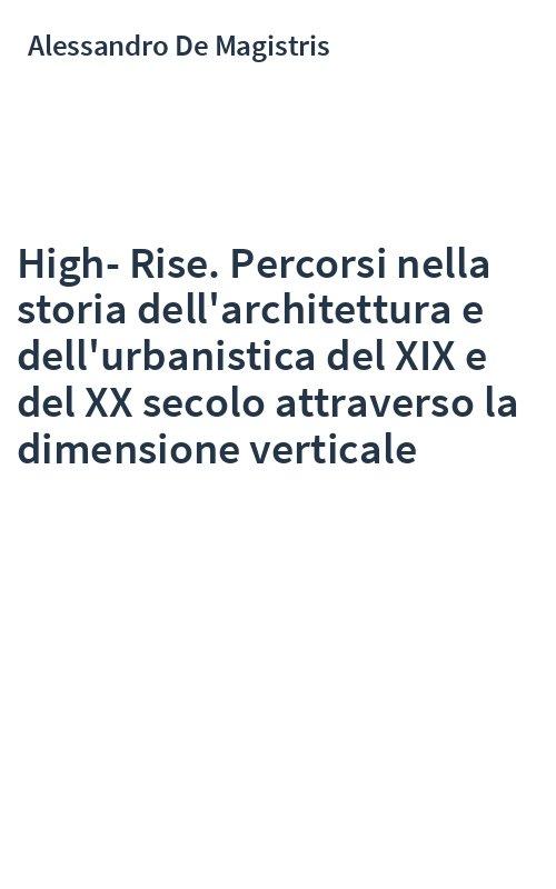 High-Rise. Percorsi nella storia dell'architettura e dell'urbanistica del XIX e del XX secolo attraverso la dimensione verticale