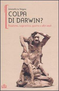 Colpa di Darwin? Razzismo, eugenetica, guerra e altri mali
