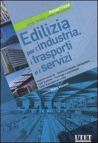 Edilizia per l'industria, i trasporti e i servizi. Progettare. Metodi, tecniche, norme, realizzazioni