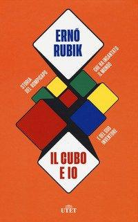 Il cubo e io. Storia del rompicapo che ha incantato il mondo e del suo inventore