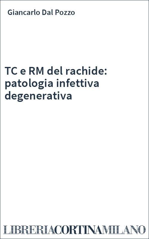 TC e RM del rachide: patologia infettiva degenerativa