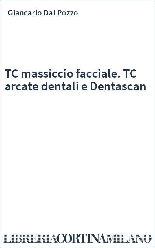 TC massiccio facciale. TC arcate dentali e Dentascan