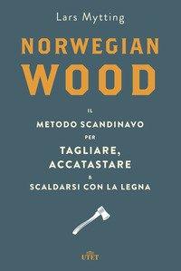 Norwegian wood. Il metodo scandinavo per tagliare, accatastare & scaldarsi con la legna
