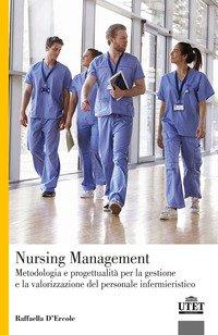 Nursing Management. Metodologia e progettualità per la gestione e la valorizzazione del personale infermieristico