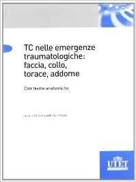 TC emergenze traumatologiche : faccia, collo, torace addome