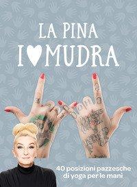 I love Mudra. 40 posizioni pazzesche di yoga per le mani