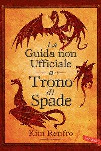 La guida non ufficiale a Trono di Spade