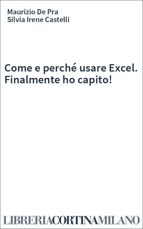 Come e perché usare Excel. Finalmente ho capito!