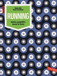 Running. Iniziare, progredire, tenersi in forma