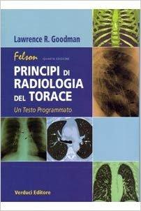 Felson. Principi di radiologia del torace