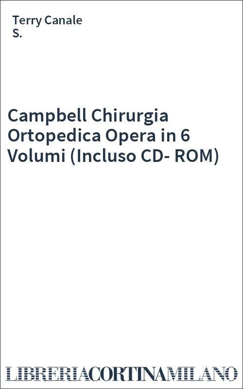 Campbell Chirurgia Ortopedica Opera in 6 Volumi (Incluso CD-ROM)