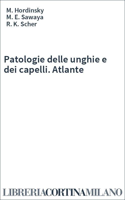 Patologie delle unghie e dei capelli. Atlante