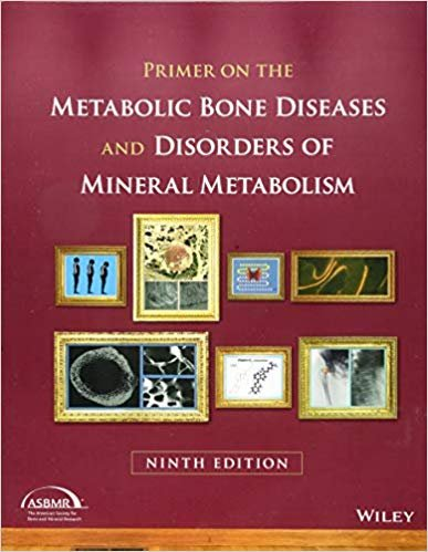 Primer on the Metabolic Bone Diseases and Disorders of Mineral Metabolism 9°th Edition