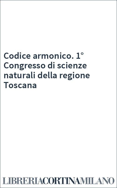 Codice armonico. 1° Congresso di scienze naturali della regione Toscana