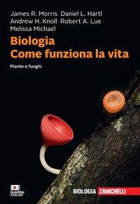 Biologia. Come funziona la vita. Piante e funghi