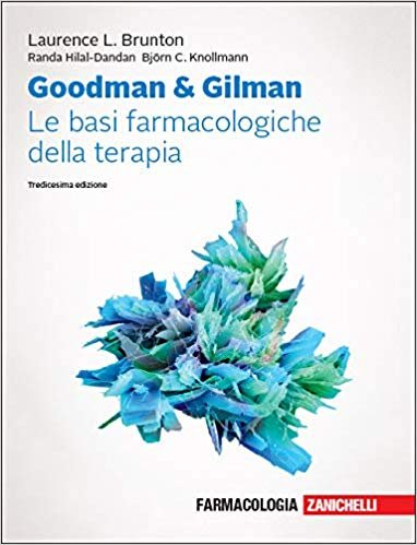 Goodman & Gilman. Le basi farmacologiche della terapia