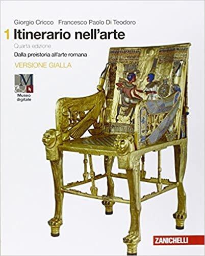 Itinerario nell'arte. Edizione gialla. Vol. 1. Dalla preistoria all'arte romana
