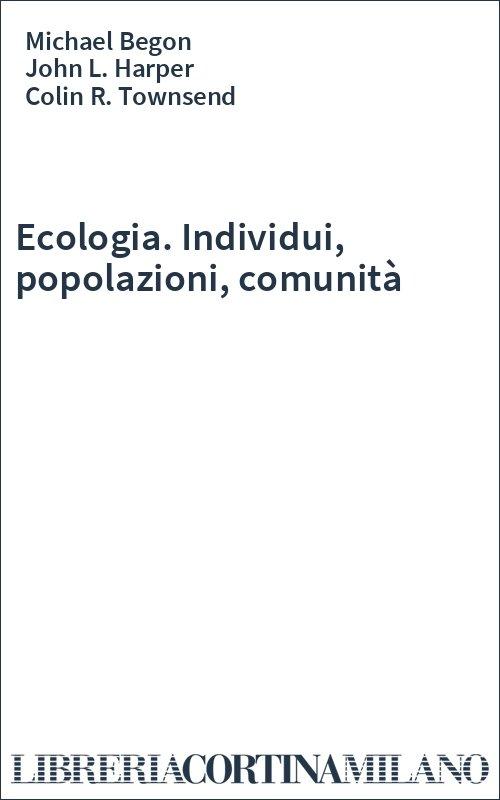 Ecologia. Individui, popolazioni, comunità