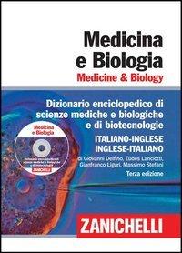 Medicina e biologia. Medicine & biology. Dizionario enciclopedico di scienze mediche e biologiche e di biotecnologie. Italiano-inglese, inglese-italiano