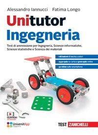 Unitutor Ingegneria. Test di ammissione per Ingegneria, Scienze informatiche, Scienze statistiche, Scienza dei materiali