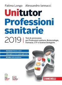 Unitutor professioni sanitarie 2019. Test di ammissione per professioni sanitarie, biotecnologie, farmacia, CTF, scienze biologiche