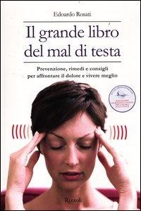 Il grande libro del mal di testa. Prevenzione, rimedi e..
