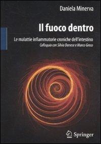 Il fuoco dentro. Le malattie infiammatorie croniche dell'intestino Colloquio con Silvio Danese e Marco Greco - Daniela Minerva