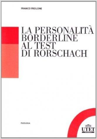 Personalita 39 borderline al test di rorschach la freilone f utet psicologia libreria - Psicologia tavole di rorschach ...